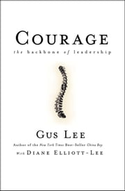 Courage - The Backbone of Leadership ebook by Gus Lee,Diane Elliott-Lee