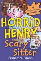 Horrid Henry and the Scary Sitter ebook by Francesca Simon,Tony Ross