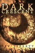 Dark Crescent ebook by Dev Jarrett