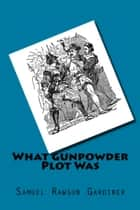 What Gunpowder Plot Was ebook by Samuel Rawson Gardiner