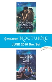 Harlequin Nocturne June 2016 Box Set - The Vampire's Protector\Awakened by the Wolf ebook by Michele Hauf, Kristal Hollis