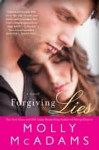 Forgiving Lies - A Novel ebook by Molly McAdams