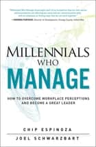 Millennials Who Manage ebook by Chip Espinoza,Joel Schwarzbart