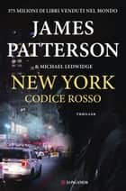 New York codice rosso - Un caso di Michael Bennett, negoziatore NYPD eBook by James Patterson, Michael Ledwidge