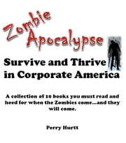 Zombie Apocalypse: Survive and Thrive in Corporate America ebook by Perry Hurtt