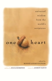 One Heart - Universal Wisdom from the World's Scriptures ebook by Bonnie Louise Kuchler,Sylvia Boorstein,Andrew Harvey