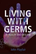 Living with Germs ebook by John Playfair