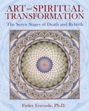 Art and Spiritual Transformation - The Seven Stages of Death and Rebirth 電子書 by Finley Eversole, Ph.D.