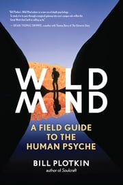 Wild Mind - A Field Guide to the Human Psyche ebook by Bill Plotkin