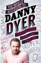 The World According to Danny Dyer - Life Lessons from the East End ebook by Danny Dyer