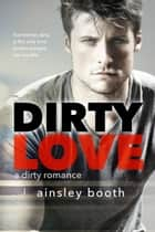 Dirty Love ebook door Ainsley Booth