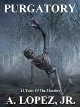 Purgatory - 13 Tales of the Macabre ebook by A. Lopez Jr.
