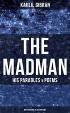 The Madman - His Parables & Poems (With Original Illustrations) ebook by