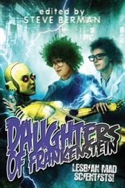 Daughters of Frankenstein: Lesbian Mad Scientists ebook by Steve Berman