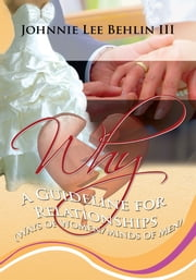 WHY - A Guideline for Relationships (Ways of Women/Minds of Men) ebook by Johnnie Lee Behlin III