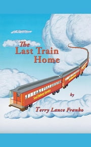 The Last Train Home ebook by Terry Lance Franko