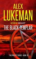 The Black Templar - The Project, #18 ebook by Alex Lukeman