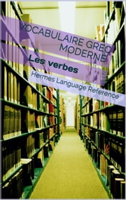 Vocabulaire Grec Moderne: Les Verbes ebook by Hermes Language Reference