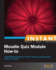 Instant Moodle Quiz Module How-to ebook by Joan Coy