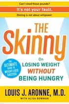 The Skinny - On Losing Weight Without Being Hungry-The Ultimate Guide to Weight Loss Success ebook by Alisa Bowman, Louis J. Aronne, M.D.