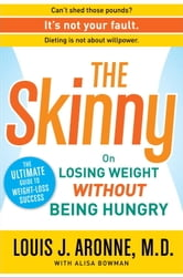 The Skinny - On Losing Weight Without Being Hungry-The Ultimate Guide to Weight Loss Success ebook by Alisa Bowman,Louis J. Aronne, M.D.