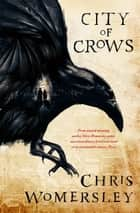City Of Crows ekitaplar by Chris Womersley