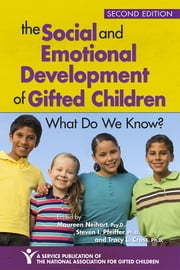 The Social and Emotional Development of Gifted Children - What Do We Know? ebook by Maureen Neihart, Psy.D.,Steven Pfeiffer, Ph.D.,Tracy Cross, Ph.D.