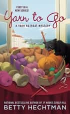 Yarn to Go ebook by Betty Hechtman