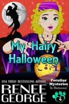 My Hairy Halloween - Peculiar Mysteries, #4 ebook by