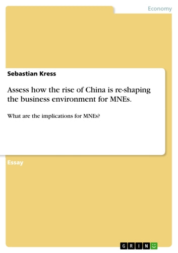 Assess how the rise of China is re-shaping the business environment for MNEs. - What are the implications for MNEs? ebook by Sebastian Kress