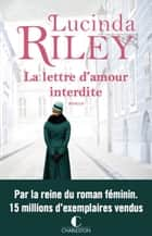 La lettre d'amour interdite ebook by Lucinda Riley