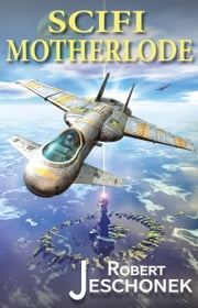 Scifi Motherlode - A Treasury of Scifi Stories ebook by Robert Jeschonek