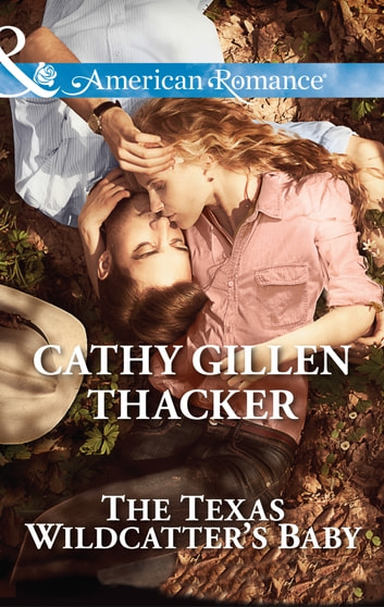 The Texas Wildcatter's Baby (Mills & Boon American Romance) (McCabe Homecoming, Book 4) ebook by Cathy Gillen Thacker