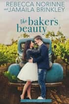 The Baker's Beauty - River Hill, #3 ebook by Rebecca Norinne, Jamaila Brinkley