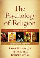 The Psychology of Religion, Fourth Edition ebook by Ralph W. Hood, Jr., PhD,Peter C. Hill, PhD,Bernard Spilka, PhD