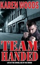 Team Handed - Live By The Sword, Die By The Sword ebook by Karen Woods