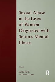 Sexual Abuse in the Lives of Women Diagnosed withSerious Mental Illness ebook by Maxine Harris,Christine L. Landis