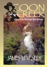 Coon Creek - A Novel of the Mississippi River Bottoms ebook by JAMES VESELY