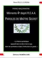 Mémento 4è degré REAA paroles de maître secret ebook by Pierre Pelle Le Croisa