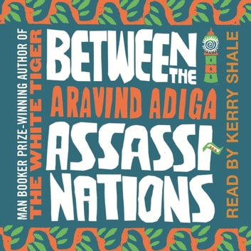Between the Assassinations audiobook by Aravind Adiga