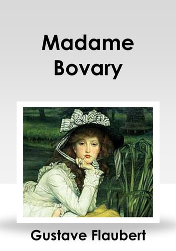 a literary analysis of symbolism in madame bovary by gustave flaubert When flaubert wrote madame bovary flaubert also sustains this realism by using symbolism critical analyses gustave flaubert literature madame.