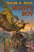 Noah's Boy ebook by Sarah A. Hoyt