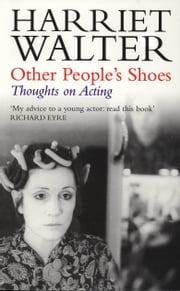 Other People's Shoes - Thoughts on Acting ebook by Harriet Walter