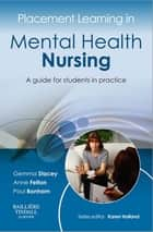 Placement Learning in Mental Health Nursing E-Book - A guide for students in practice ebook by Gemma Stacey, MN PGCHE RN(Mental Health), Anne Felton,...