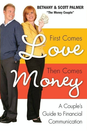 First Comes Love, Then Comes Money - A Couple's Guide to Financial Communication ebook by Bethany Palmer,Scott Palmer