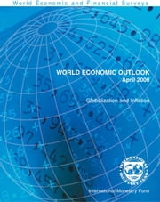 World Economic Outlook, April 2006: Globalization and Inflation ebook by International Monetary Fund. Research Dept.