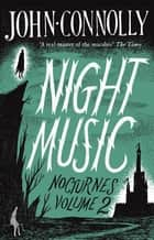 Night Music: Nocturnes 2 ebook by John Connolly