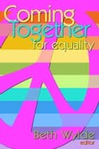 Coming Together: For Equality ebook by Beth Wylde