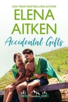 Accidental Gifts ebook by Elena Aitken