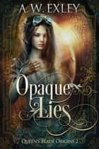 Opaque Lies ebook by A.W. Exley
